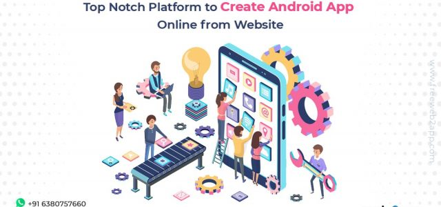 Top Notch Platform to Create Android App Online from Website