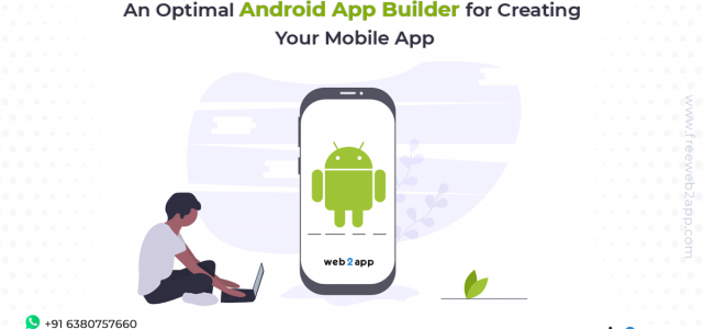 An Optimal Android App Builder for Creating Your Mobile App-freeweb2app