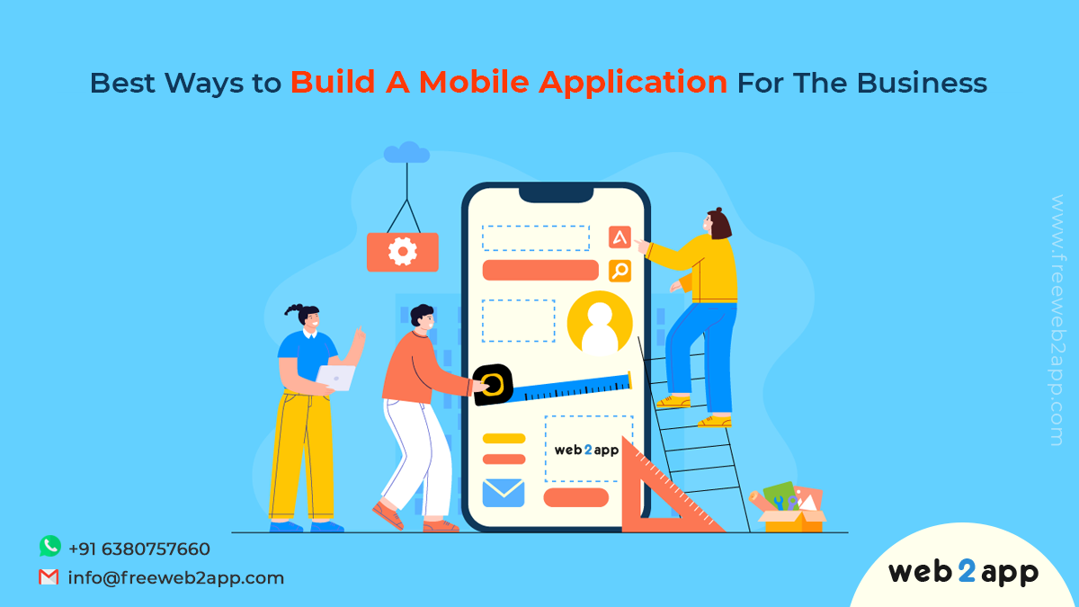 Best Ways to Build A Mobile Application For The Business-freeweb2app