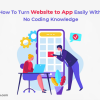 How To Turn Website to App Easily With No Coding Knowledge-Freeweb2app