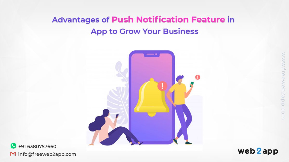 Advantages of Push Notification Feature in App to Grow Your Business - Freeweb2app