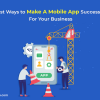 Best Ways to Make A Mobile App Successful For Your Business - Freeweb2app