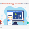 Best Online Website to App Creator For Android and iOS - freeweb2app