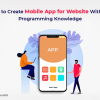 How to Create Mobile App for Website Without Programming Knowledge - Freeweb2app