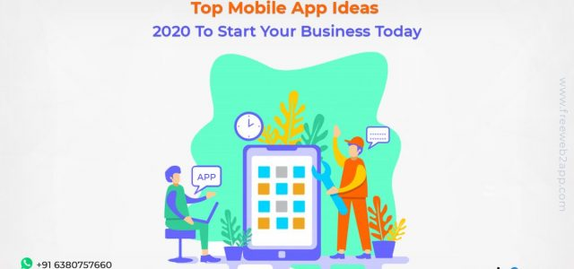 Top Mobile App Ideas 2020 To Start Your Business Today - Freeweb2app