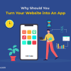 Why Should You Turn Your Website into An App