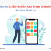 How to Build Mobile App from Website for Your Start up - Freeweb2app