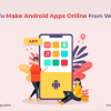 How To Make Android Apps Online From Website - Freeweb2app